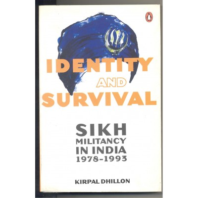 Identity And Survival Sikh Militancy In India Kirpal Dhillon