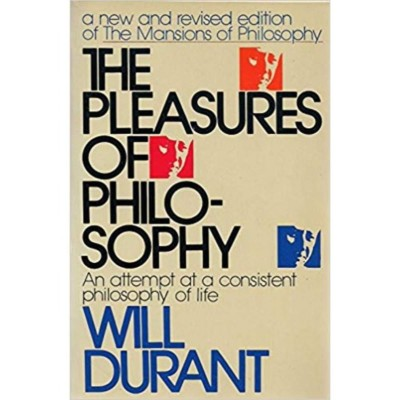 The Pleasures Of Philosophy By Will Durant