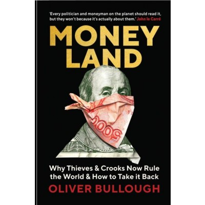 Moneyl&: Why Thieves & Crooks Now Rule